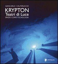 Krypton. Teatri di luce. Spazio, corpo, tecnologia
