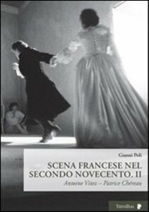 Scena francese nel secondo Novecento. Vol. 2: Antoine Vitez. Patrice Chéreau.