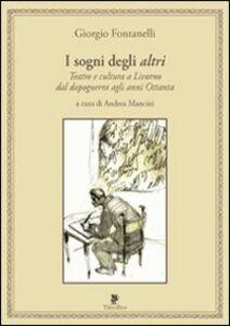 I sogni degli altri. Teatro e cultura a Livorno dal dopoguerra agli anni ottanta