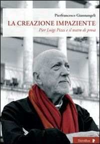 La creazione impaziente. Pier Luigi Pizzi e il teatro di prosa