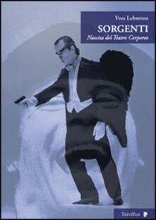 Sorgenti. Nascita del teatro corporeo - Yves Lebreton - copertina