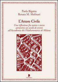 L' attore civile. Una riflessione fra teatro e storia attraverso un secolo di eventi all'Accademia dei Filodrammatici di Milano