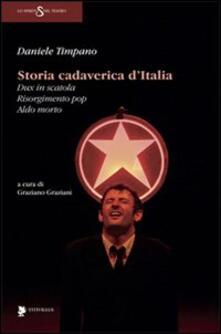 Storia cadaverica d'Italia. Dux in scatola, Risorgimento pop, Aldo morto - Daniele Timpano - copertina