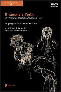 Il sangue e l'erba. La strage di Pratale (23 luglio 1944). Con DVD