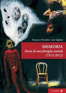 Memoria. Storia di una famiglia teatrale 1921-2012
