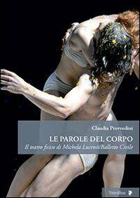 Le parole del corpo. Il teatro fisico di Michela Lucenti/Balletto civile