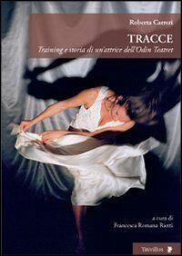 Tracce. Training e storia di un'attrice dell'Odin Teatret
