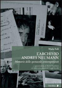 L' archivio Andres Neumann. Memorie dello spettacolo contemporaneo