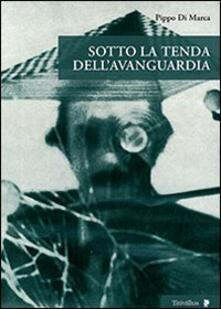 Sotto la tenda dell'avanguardia - Pippo Di Marca - copertina