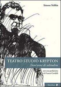 Teatro studio Krypton. Trent'anni di solitudine