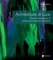 Architetture di luce. Il teatro architettura di Giancarlo Cauteruccio/Krypton