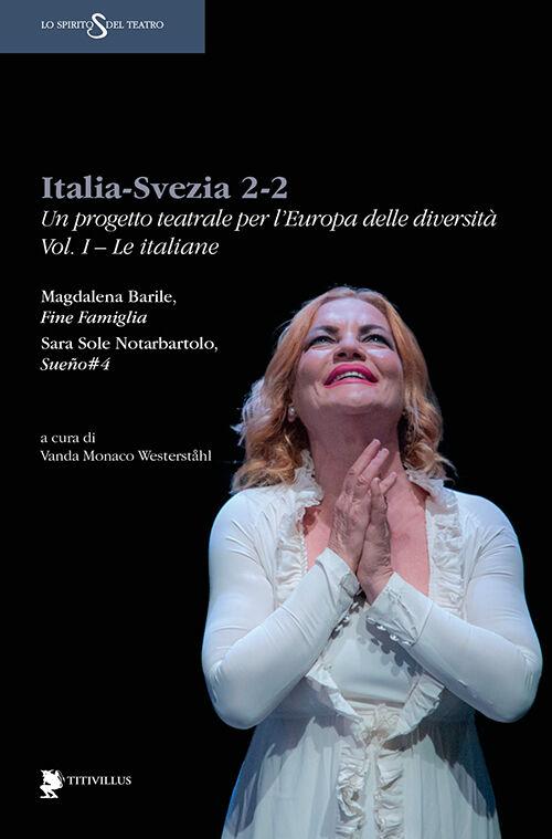 Italia-Svezia 2-2. Un progetto teatrale per l'Europa delle diversità. Vol. 1: Le italiane.