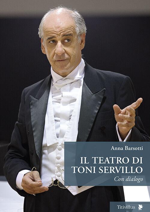 Il teatro di Toni Servillo. Con dialogo