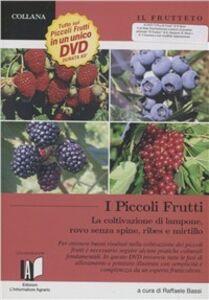 Il frutteto. I piccoli frutti: lampone, ribes, mirtillo, rovo. Piccola guida pratica. Con DVD