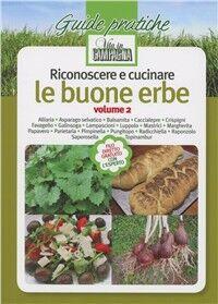 Riconoscere e cucinare le buone erbe. Alliaria. Asparago selvatico. Balsamita. Caccialepre. Crispigni. Favagello. Galinsoga. Lampascioni. Luppolo. Mastrici.... Vol. 2