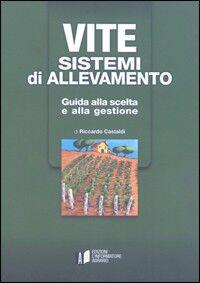 Vite. Sistemi di allevamento. Guida alla scelta e alla gestione