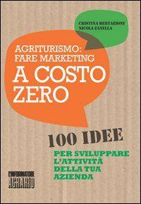 Agriturismo. Fare marketing a costo zero. 100 idee per sviluppare l'attività della tua azienda