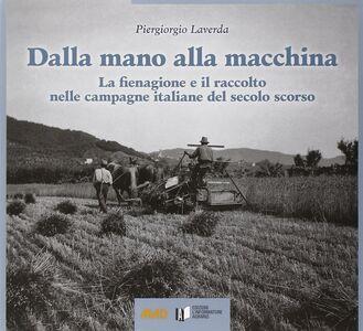 Dalla mano alla macchina. La fienagione e il raccolto nelle campagne italiane del secolo scorso