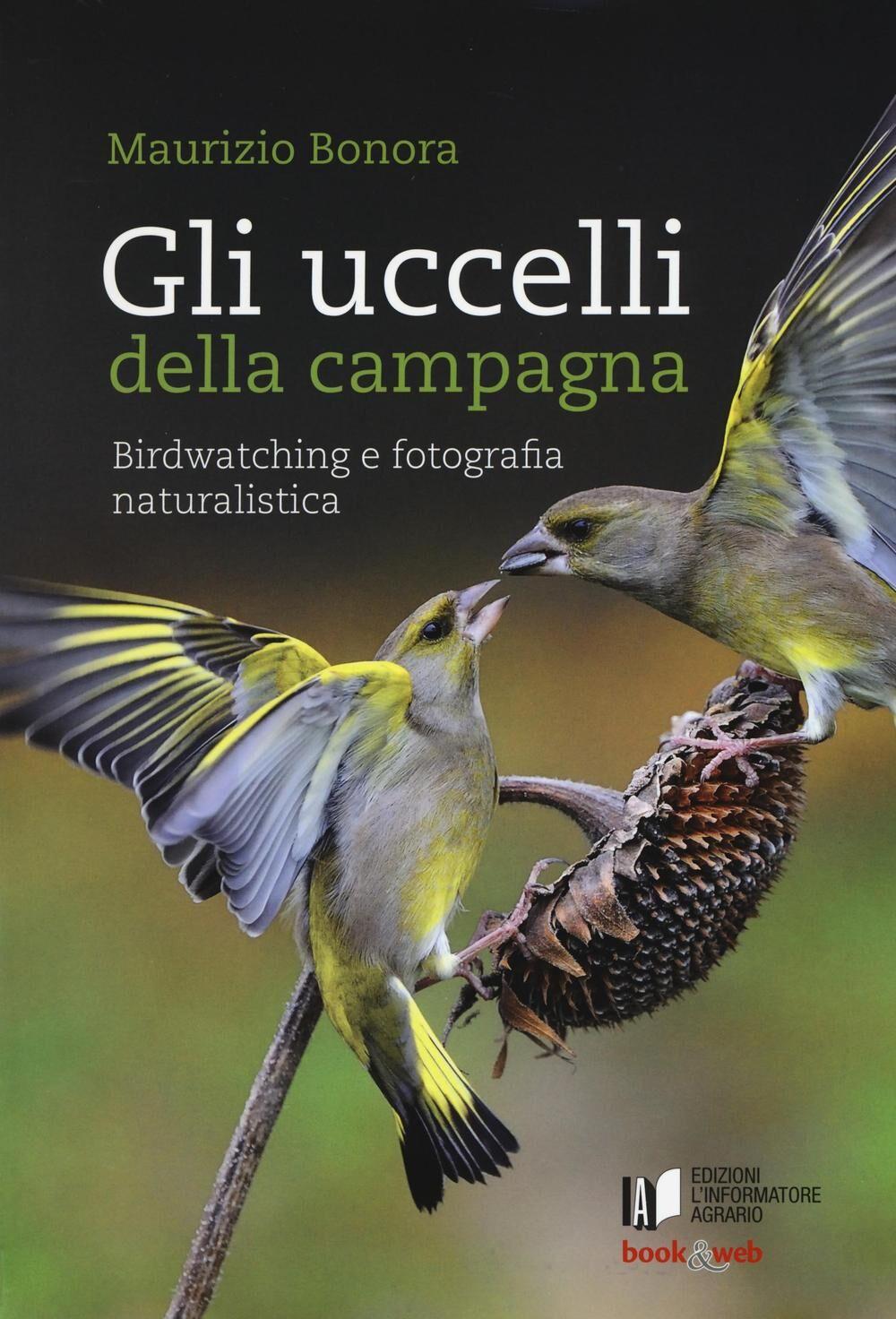 Gli uccelli della campagna. Birdwatching e fotografia naturalistica. Con aggiornamento online