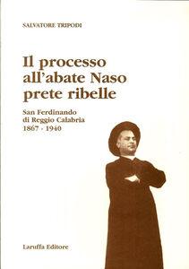 Il processo all'abate Naso, prete ribelle. San Ferdinando di Reggio Calabria 1867-1940