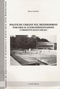 Politiche urbane nel Mezzogiorno. Percorsi di autorappresentazione e progettualità locali