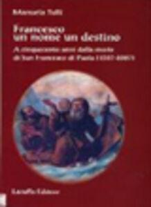 Francesco un nome un destino. A cinquecento anni dalla morte di san Francesco di Paola (1507-2007)