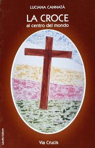La croce, via crucis. Al centro del mondo