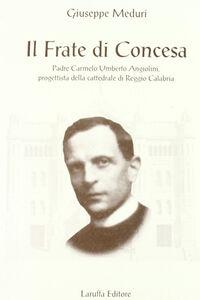 Il frate di Concesa padre Carmelo Umberto Angiolini progettista della Cattedrale di Reggio Calabria