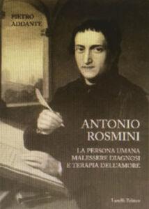 Antonio Rosmini. La persona umana malessere diagnosi e terapia dell'amore