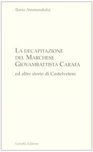La decapitazione del marchese Giovanbattista Carafa ed altre storie di Casteltevere
