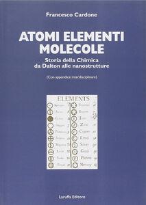 Atomi, elementi, molecole. Storia della chimica da Dalton alle nanostrutture