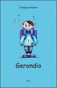 Gerondio. Disavventure tragicomiche di un tizio nato sfortunato e vissuto peggio