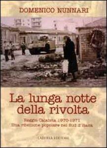 La lunga notte della rivolta. Reggio Calabria 1970-1971. Una ribellione popolare nel Sud d'Italia