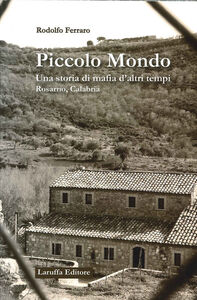 Piccolo mondo. Una storia di mafia d'altri tempi Rosarno, Calabria