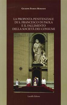 Letterarioprimopiano.it La proposta penitenziale di s. Francesco di Paola e il fallimento della società dei consumi Image