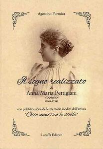 Il sogno realizzato di Anna Maria Pettigiani. Soprano (1864-1954) con pubblicazione delle memorie inedite dell'artista «Otto anni tra le stelle»