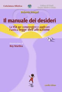 Il manuale dei desideri. La via per comprendere e applicare l'antica legge dell'attrazione