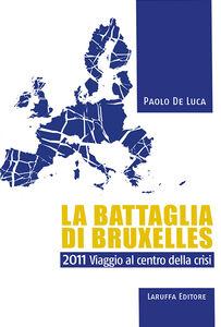 La battaglia di Bruxelles. 2011 viaggio al centro della crisi