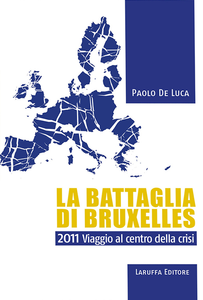 Libro La battaglia di Bruxelles. 2011 viaggio al centro della crisi Paolo De Luca