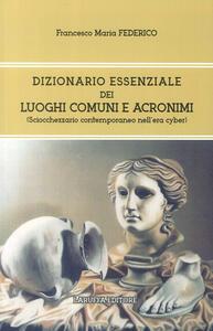 Libro Dizionario essenziale dei luoghi comuni e acronimi. (Sciocchezzario contemporaneo nell'era cyber)