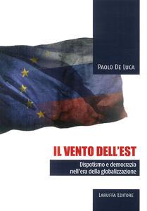 Il vento dell'Est. Dispotismo e democrazia nell'era della globalizzazione - Paolo De Luca - copertina