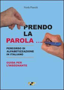Prendo la parola... Percorso di alfabetizzazione in italiano. Guida per l'insegnante. Schede, memory, tombola