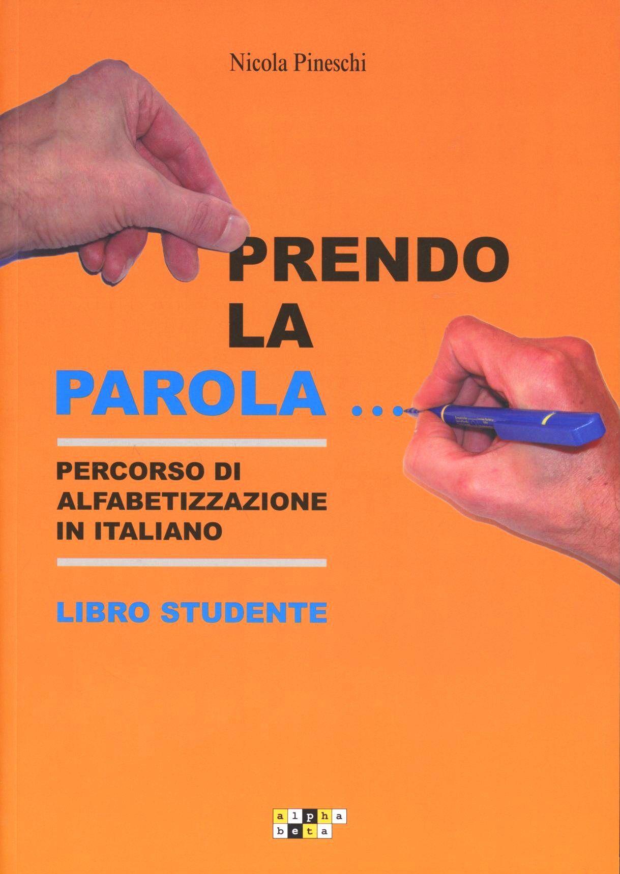 Prendo la parola... Percorso di alfabetizzazione in italiano. Libro studente