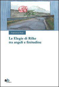 Le elegie di Rilke tra angeli e finitudine