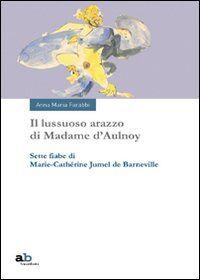 Il lussuoso arazzo di Madame d'Aulnoy. Sette fiabe di Marie-Cathérine Jumel de Barneville