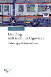 Der Zug hält nicht in Ugovizza. 12 Grenzgeschichten und eine