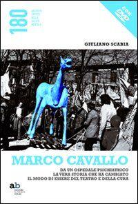 Marco Cavallo. Da un ospedale psichiatrico la vera storia che ha cambiato il modo di essere del teatro e della cura. Con DVD