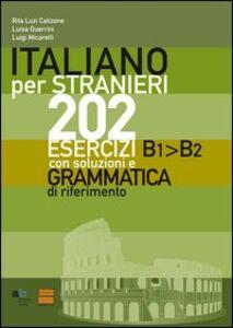 Italiano per stranieri. 202 esercizi B1-B2 con soluzioni e grammatica di riferimento