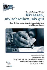 Nix lesen, nix schreiben, nix gut. Drei Sichtweisen der Alphabetisierung von MigrantInnen mit einem Aufsatz von Irene Cennamo: Literales Lernen von Erwachsenen...