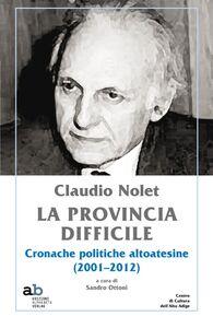 Claudio Nolet. La provincia difficile. Cronache politiche altoatesine (2001-2012)